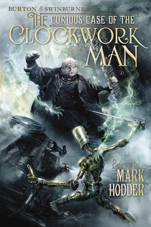The Curious Case of the Clockwork Man Mark Hodder
