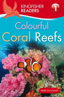 Kingfisher Readers: Colourful Coral Reefs (Level 1: Beginning to Read)