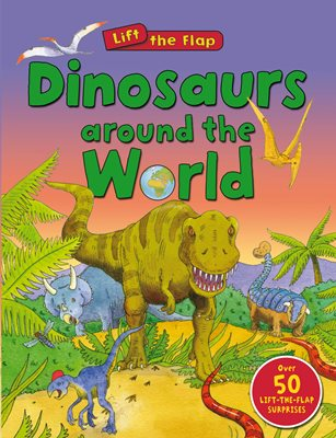 Book cover for Dinosaurs Around the World (Lift the...