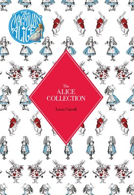 The Alice Collection - Alice's Adventure's In Wonderland and Through The Looking Glass
