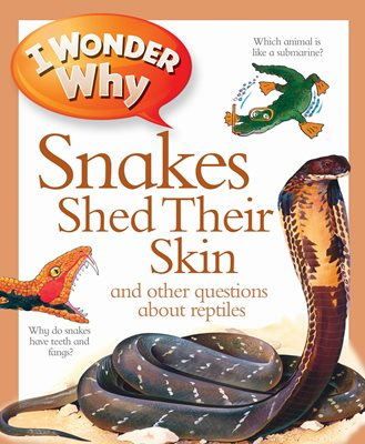 Book cover for I Wonder Why Snakes Shed Their Skin