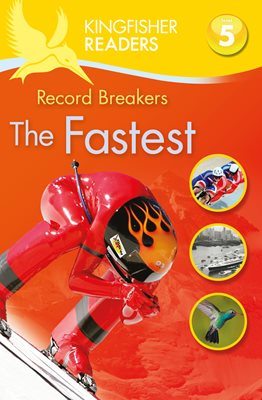 Kingfisher Readers: Record Breakers - The Fastest (Level 5: Reading Fluently)