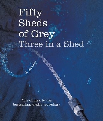 Book cover for Fifty Sheds of Grey: Three in a Shed