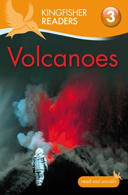Kingfisher Readers: Volcanoes (Level 3: Reading Alone with Some Help)