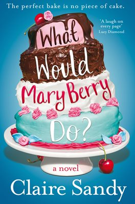 Book cover for What Would Mary Berry Do?