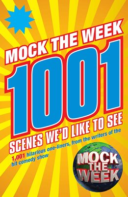 Book cover for Mock the Week: 1001 Scenes We'd Like to See