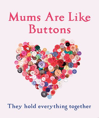 Book cover for Mums Are Like Buttons: They Hold...