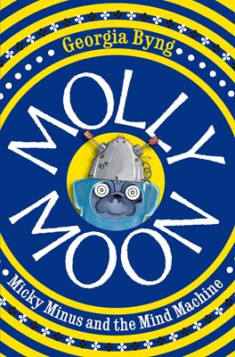 Book cover for Molly Moon, Micky Minus and the Mind...