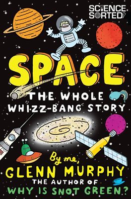Book cover for Space: The Whole Whizz-Bang Story