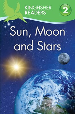 Book cover for Kingfisher Readers: Sun, Moon and Stars (Level 2: Beginning to Read Alone)