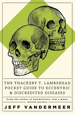 Book cover for The Thackery T Lambshead Pocket Guide To Eccentric & Discredited Diseases
