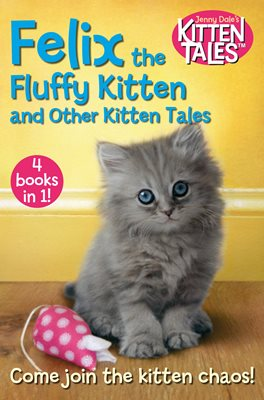 Book cover for Felix the Fluffy Kitten and Other Kitten Tales