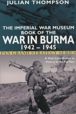 The Imperial War Museum Book of the War in Burma 1942-1945