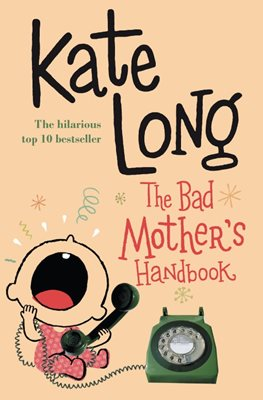 Book cover for The Bad Mother's Handbook