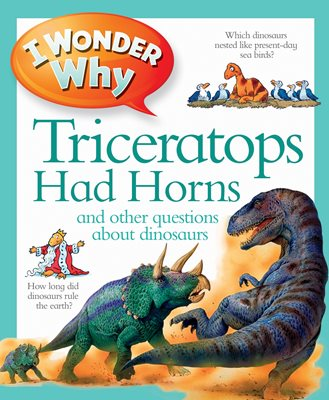 Book cover for I Wonder Why Triceratops Had Horns