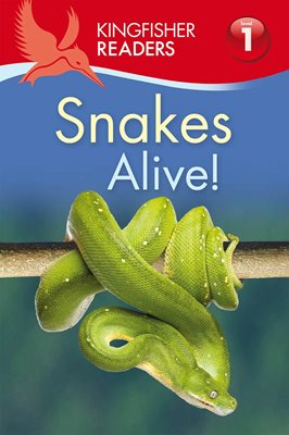 Kingfisher Readers: Snakes Alive! (Level 1: Beginning to Read)