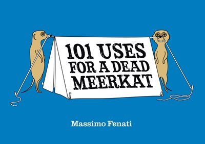 Book cover for 101 Uses for a Dead Meerkat
