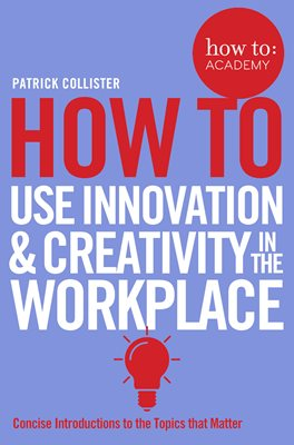Book cover for How To Use Innovation and Creativity in the Workplace