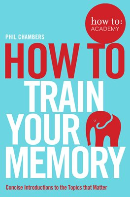 Book cover for How To Train Your Memory