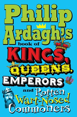 Book cover for Philip Ardagh's Book of Kings, Queens...