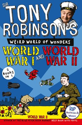 Book cover for Sir Tony Robinson's Weird World of Wonders: World War I and World War II