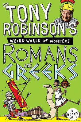 Book cover for Sir Tony Robinson's Weird World of Wonders: Romans and Greeks