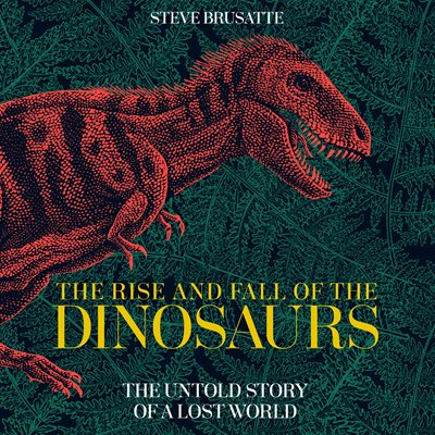 Book cover for The Rise and Fall of the Dinosaurs