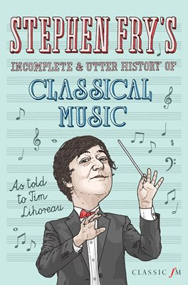 Book cover for Stephen Fry's Incomplete and Utter History of Classical Music