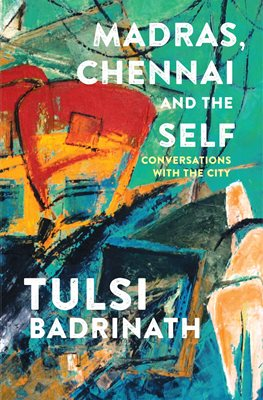 Book cover for Madras, Chennai and the Self: Conversations with the City